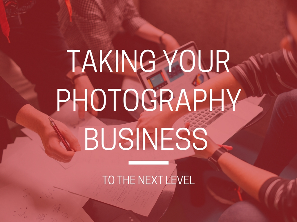 Taking your Photography Business to the Next Level